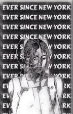 EVER SINCE NEW YORK  || HARRY STYLES  by Siriusly_Slytherin