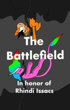 The Battlefield (in honor of Rhindi Issacs) by DragonAutismForever