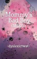 Mommy's Bad Boy (MDLB) by -DyslexicTwat-