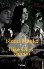 Blood Magic: Rise Of A Queen  by mahinurmohammadi