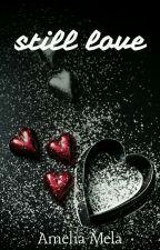 still love by ameliamela87