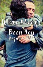 It Has Always Been You || Regan • TWD by Ricks_Bitch