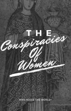 The Conspiracies of Women [Book One] by SarahLonon