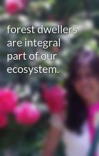forest dwellers are integral part of our ecosystem. by DipmalaShah