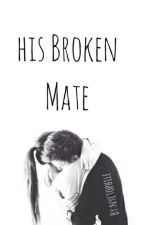 His Broken Mate (#Wattys2016) by _nyctophile_
