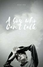 ♡《A boy who can't talk》♡《KTH ff》♡  by AtsukoChanYuri