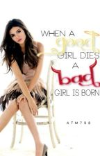 When A Good Girl Dies. . . A Bad Girl Is Born by atm798