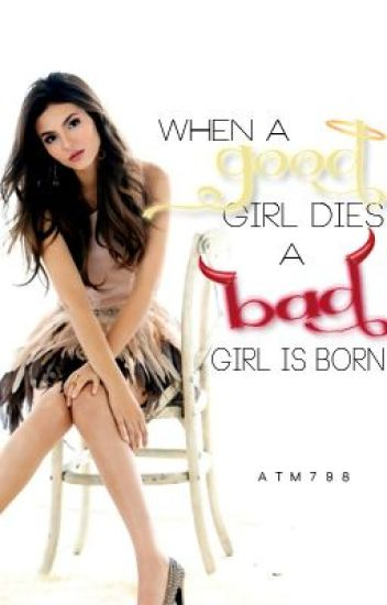 When A Good Girl Dies. . . A Bad Girl Is Born
