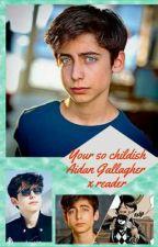 Your So Childish // Aidan Gallagher x reader by xxbish_das_lostxx