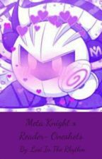 Meta Knight X Reader- Oneshots! by Dark_And_Devilish
