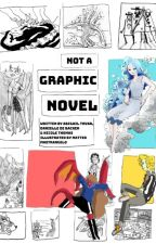 Not a Graphic Novel by notagraphicnovel