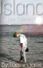 ~Island~ [Lee Taemin ff] by Taemin_Jams