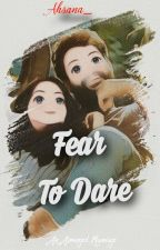 FEAR TO DARE  by Ahsana123