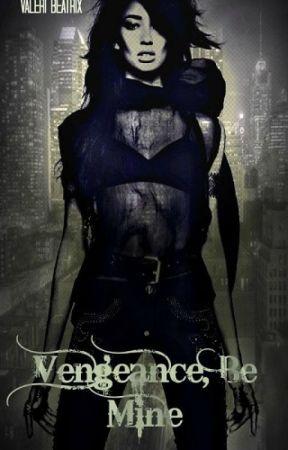 Vengeance, Be Mine (Wattys 2014) by ValeriBeatrix