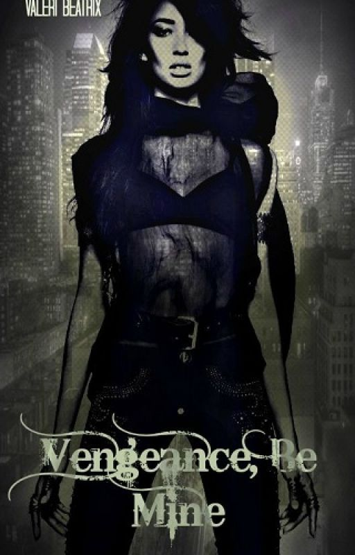 Vengeance, Be Mine (Wattys 2014) by ValeriBeatrix