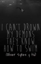 I Can't Drown My Demons They Know How To Swim (Oliver Sykes y ______) by CatsNRoses