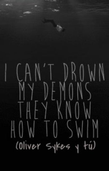 I Can't Drown My Demons They Know How To Swim (Oliver Sykes y ______)