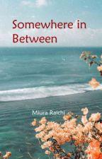 Somewhere in Between by MiuraRaichi