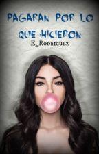 Pagaran por lo que hicieron by E_Rodriguez
