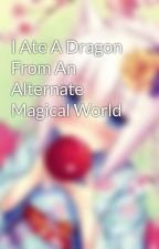 I Ate A Dragon From An Alternate Magical World by Ne_koFic_tion