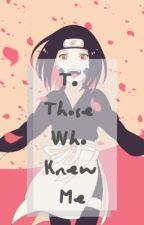 To Those Who Knew Me [Naruto Fanfic] [Beta] by AnimeKittyKat