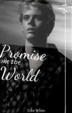 Promise Me The World √ by xXJohnny_CadeXx