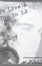 To Live and Die in LA - A Dramione fanfiction (complete) by IRiSEaGLeS