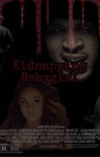 Kidnapping Babygirl(Babygirl Part 5) by AuggiePoohs