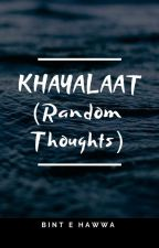 KHAYALAAT(Random Thoughts)  by danfatima