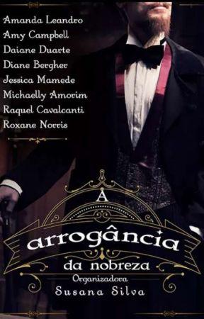 A Arrogância da Nobreza (Degustação da Coletânea) by RaquelDarcy