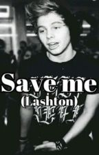 Save me→Lashton (on hold) by cake_and_muke_af
