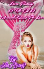 Loves Fantasy:  A Tale Of A  Mermaid's Quest For Love by nitabreezy