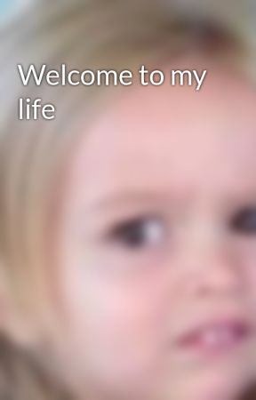 Welcome to my life  by calm_your_tits