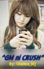 GM ni Crush (Short Story) by ShaiwaPark