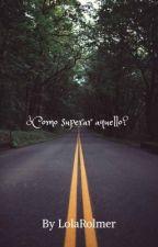 ¿como superar aquello? by LolaRolmer