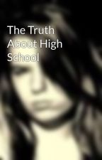 The Truth About High School by CRB011