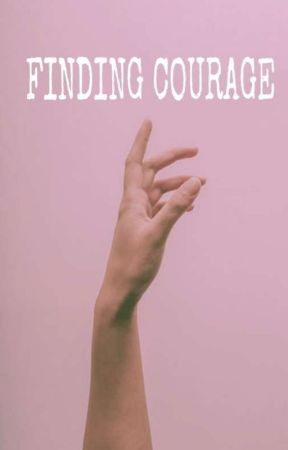 Finding Courage by I_am_Danny