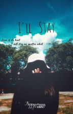 I'll Stay by Kippyanggg