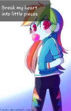 Break my heart into little pieces by _-Rainbow-Dash-_