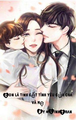 Đọc truyện Con là kết tinh tình yêu của cha và mẹ