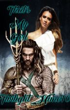 That's My Girl [ Aquaman Fanfic] by Twilight_Hime10