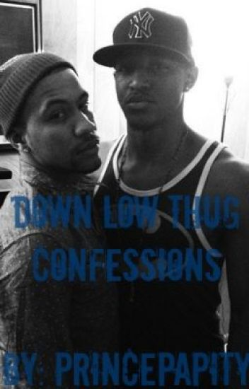 Down Low Thug Confessions