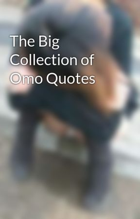 The Big Collection of Omo Quotes by omorashi_etc
