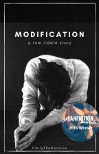 Modification || A Tom Riddle Story || Completed by EmilyTheHorcrux