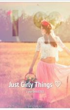 Just Girly Things♡ by fearless1212