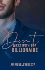 Don't Mess With The Billionaire by MaribelleVerzosa
