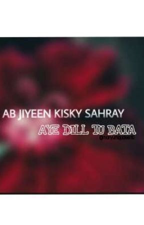 AYE DILL TU BATA  by maryumqadeer10