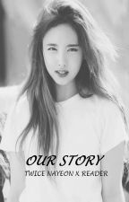 Nayeon X Male Reader - Our Story by youwhogounnoticed