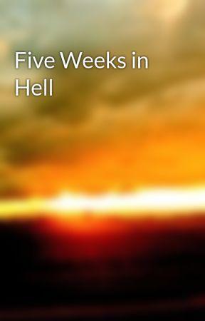 Five Weeks in Hell by GunBladeGirl