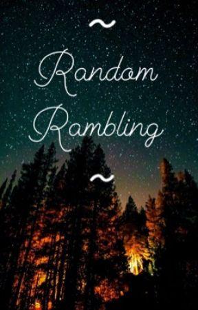 Random Rambling  by MiddleEarth111